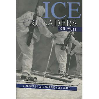 Ice Crusaders A Memoir of Cold War and Cold Sport by Wolf & Tom