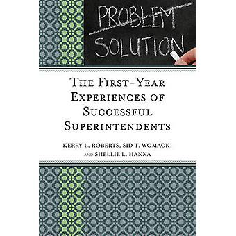 The FirstYear Experiences of Successful Superintendents by Roberts & Kerry