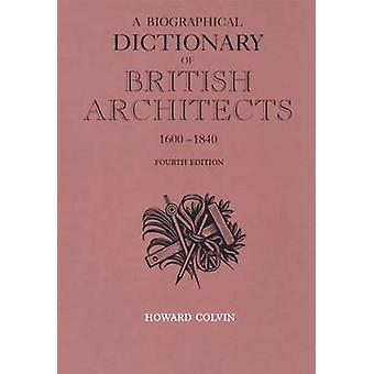 A Biographical Dictionary of British Architects 1600-1840 (4th Revise