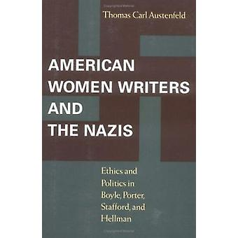American Women Writers and the Nazis - Ethics and Politics in Boyle -