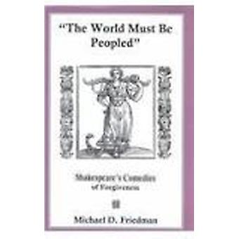 The World Must be Peopled - Shakespeare's Comedies of Forgiveness by M