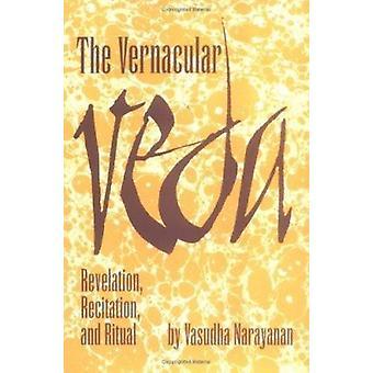 The Vernacular Veda - Revelation - Recitation and Ritual by Vasudha Na