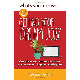 What's Your Excuse for not Getting Your Dream Job? - Overcome your exc