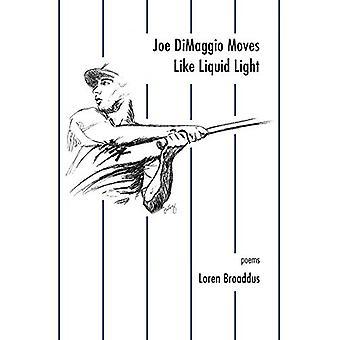 Joe DiMaggio Moves Like Liquid Light - poems by Loren Broaddus - 97815