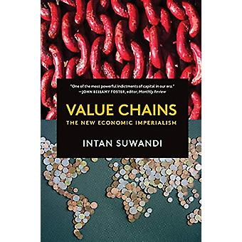 Value Chains - The New Economic Imperialism by Intan Suwandi - 9781583