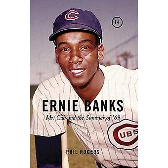Ernie Banks - Mr. Cub and the Summer of '69 by Phil Rogers - 978160078