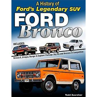 Ford Bronco - A Definitive History of Ford's Legendary SUV by Todd Zue