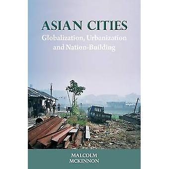 Asian Cities - Globalization - Urbanization and Nation-building by Mal