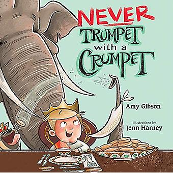 Never Trumpet with a Crumpet by Amy Gibson - 9781629793047 Book
