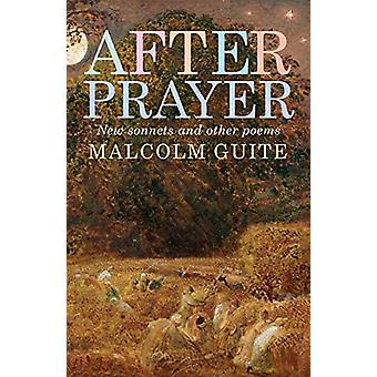 After Prayer - New sonnets and other poems by Malcolm Guite - 97817862