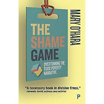 The Shame Game - Overturning the Toxic Poverty Narrative by Mary O'Har