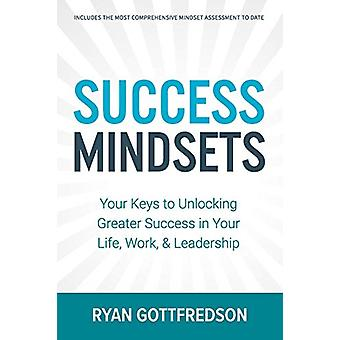 Success Mindsets - Your Keys to Unlocking Greater Success in Your Life