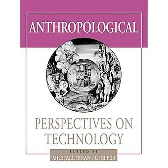 Anthropological Perspectives on Technology by Michael Brian Schiffer