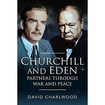 Churchill and Eden  Partners Through War and Peace by David Charlwood