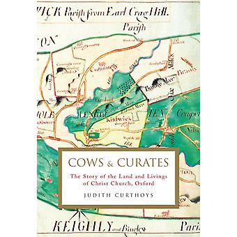 Cows and Curates  The story of the land and livings of Christ Church Oxford by Judith Curthoys