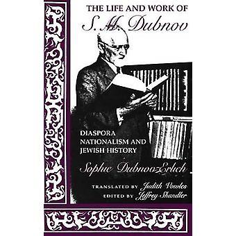 The Life and Work of S. M. Dubnov - Diaspora Nationalism and Jewish Hi