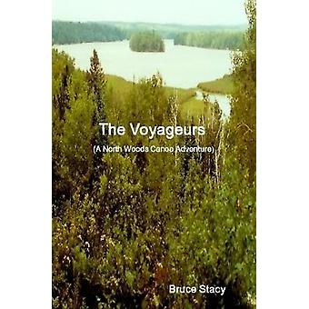 The Voyageurs (A North Woods Canoe Adventure) by Bruce Stacy - 978055