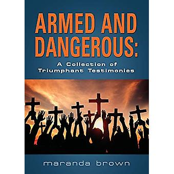 Armed and Dangerous - A Collection of Triumphant Testimonies by Marand