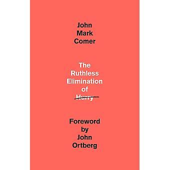 The Ruthless Elimination of Hurry par John Mark Comer