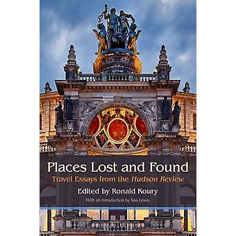 Places Lost and Found by Edited by Ronald Koury & Contributions by Dick Davis & Contributions by Joseph Bennett & Contributions by Guy Davenport & Contributions by Alice Bloom & Contributions by C B Cox & Contributions by Cha