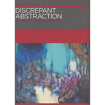 Discrepant Abstraction by Contributions by Kobena Mercer & Contributions by David Craven & Contributions by Stanley K Abe & Contributions by David Clarke & Contributions by Iftikhar Dadi & Contributions by Mark A Cheetham & Co