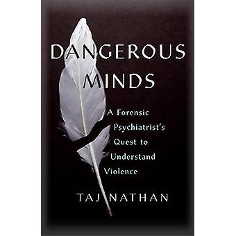 Dangerous Minds A Forensic Psychiatrist's Quest to Understand Violence
