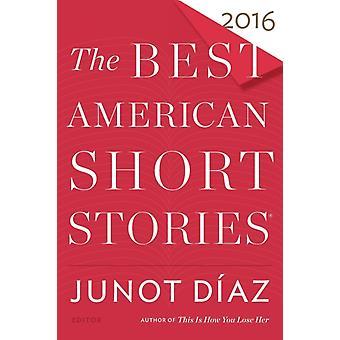 The Best American Short Stories 2016 door Junot Diaz & Bewerkt door Heidi Pitlor