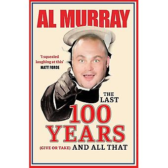 The Last 100 Years give or take and All That by Al Murray