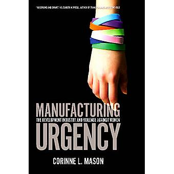 Manufacturing Urgency - The Development Industry and Violence Against