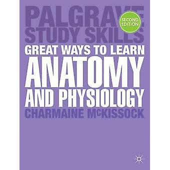 Great Ways to Learn Anatomy and Physiology (2nd New edition) by Charm