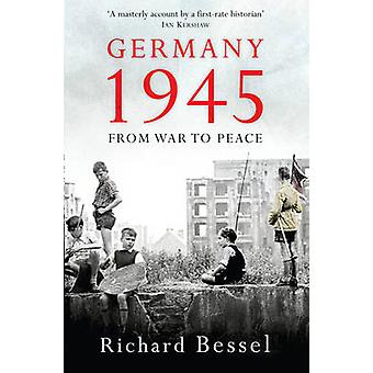 Germany 1945 - From War to Peace by Richard Bessel - 9781416526193 Book