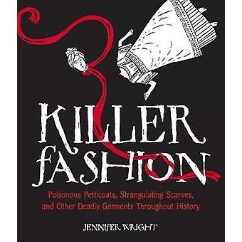 Killer Fashion - Poisonous Petticoats - Strangulating Scarves - and Ot