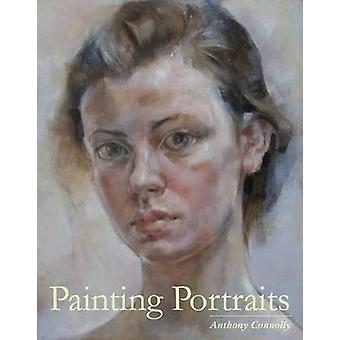 Painting Portraits by Anthony Connolly - 9781847972644 Book