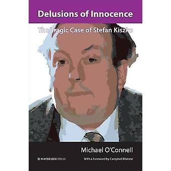 Delusions of Innocence - The Tragic Story of Stefan Kiszko by Michael
