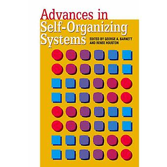 Advances in Self-Organizing Systems by George A. Barnett - Renee Hous