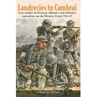 Landrecies to Cambrai - Case Studies of German Offensive and Defensive