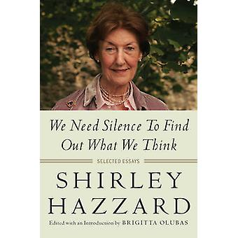 We Need Silence to Find Out What We Think - Selected Essays by Shirley