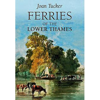 Ferries of the Lower Thames by Joan Tucker - 9781848689688 Book