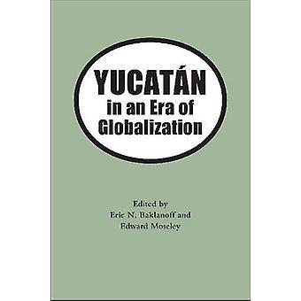 Yucatan im Zeitalter der Globalisierung, indem Eric N. Baklanoff - Edward H.
