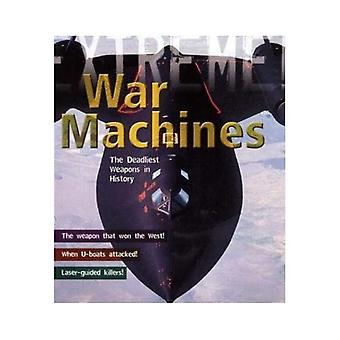 War Machines: The Deadliest Weapons in History (Extreme!)