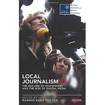 Lokaljournalismus: Der Niedergang der Zeitungen und der Aufstieg der digitalen Medien (Reuters Institute for the Study of...