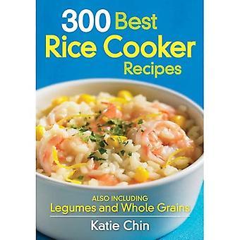 300 meilleurs recettes cuiseur de riz: aussi y compris les Grains entiers et légumineuses