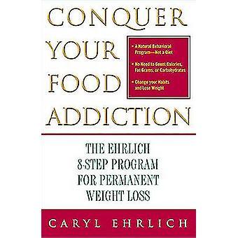 Veroveren uw eetverslaving de Ehrlich 8Step programma voor blijvend gewichtsverlies door Ehrlich & Caryl