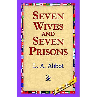 Seven Wives and Seven Prisons by Abbot & L. A.