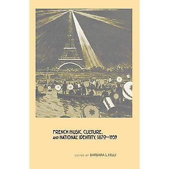 French Music Culture and National Identity 18701939 by Kelly & Barbara L.