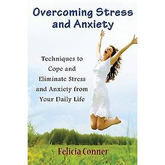 Overcoming Stress and Anxiety Techniques to Cope and Eliminate Stress and Anxiety from Your Daily Life by Conner & Felicia