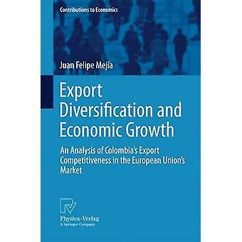 Exportera diversifiering och ekonomisk tillväxt en analys av Colombias Export konkurrenskraft i den europeiska fackföreningar marknaden av Meja & Juan Felipe