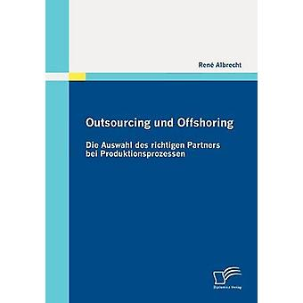 Outsourcing und Offshoring morir Auswahl des richtigen socios bei Produktionsprozessen por Albrecht y Ren