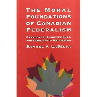 The Moral Foundations of Canadian Federalism - Paradoxes - Achievement
