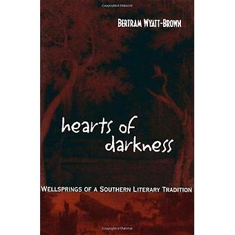 Hearts of Darkness - Wellsprings of a Southern Literary Tradition by B